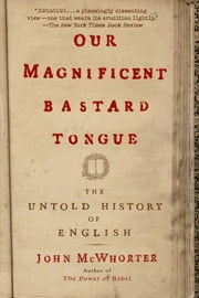 Our Magnificent Bastard Tongue - The Untold History of English ebook by Kobo.Web.Store.Products.Fields.ContributorFieldViewModel