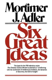 Six Great Ideas ebook by Mortimer J. Adler