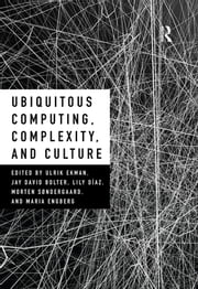 Ubiquitous Computing, Complexity and Culture ebook by Ulrik Ekman,Jay David Bolter,Lily Diaz,Morten Sondergaard,Maria Engberg