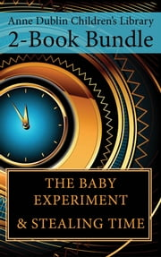 Anne Dublin Children's Library 2-Book Bundle - Stealing Time / The Baby Experiment ebook by Anne Dublin