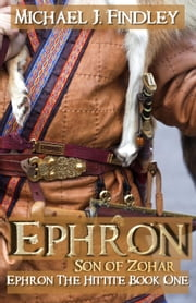 Ephron Son of Zohar - Ephron the Hittite, #1 ebook by Michael J. Findley