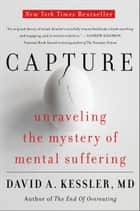 Capture - Unraveling the Mystery of Mental Suffering ebook by David A. Kessler M.D.