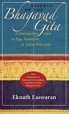 Essence of the Bhagavad Gita ebook by Eknath Easwaran