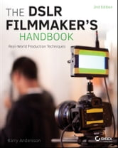 The DSLR Filmmaker's Handbook - Real-World Production Techniques ebook by Barry Andersson