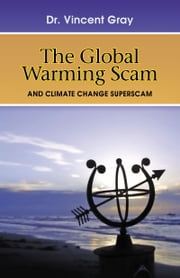 The Global Warming Scam - and the Climate Change Superscam ebook by Vincent Gray