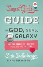 The Smart Girl's Guide to God, Guys, and the Galaxy - Save the Drama! and 100 Other Practical Tips for Teens ebook by Susie Shellenberger, Kristin Weber