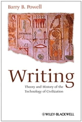 Writing - Theory and History of the Technology of Civilization ebook by Barry B. Powell