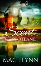 Scent of Scotland: Lord of Moray #2 ebook by Mac Flynn