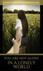 You Are Not Alone in a Lonely World ebook by Diane K Hiltz Chamberlain