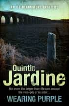 Wearing Purple (Oz Blackstone series, Book 3) - This thrilling mystery wrestles with murder and deadly ambition ebook by Quintin Jardine
