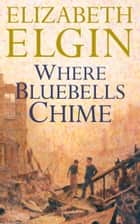 Where Bluebells Chime ebook by Elizabeth Elgin