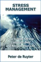"Stress Management - How to step off the ""conveyor-belt"" & reclaim your life ebook by Peter de Ruyter"