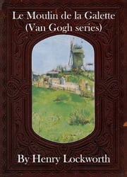 Le Moulin de la Galette (Van Gogh series) ebook by Henry Lockworth,Eliza Chairwood,Bradley Smith