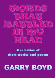 Words That Rattled In My Head ebook by Garry Boyd