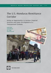 The United States-Honduras Remittance Corridor: Acting On Opportunity To Increase Financial Inclusion And Foster Development Of A Transitional Economy ebook by Endo Isaku; Hirsch Sarah; Rogge Jan; Borowik Kamil