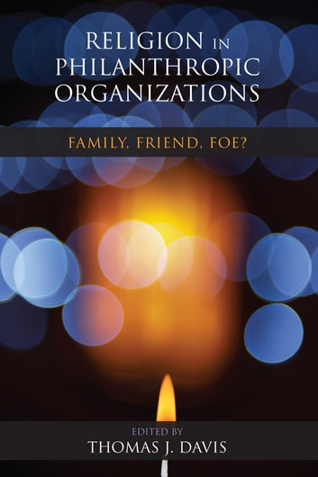 Religion in Philanthropic Organizations - Family, Friend, Foe? eBook by