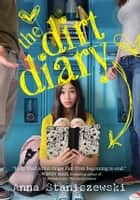 The Dirt Diary ebook by Anna Staniszewski