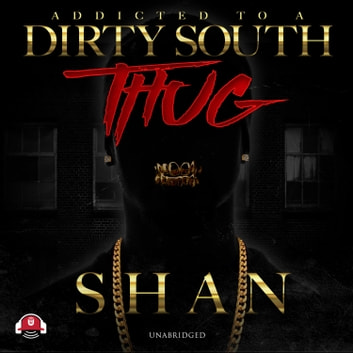 Addicted to a Dirty South Thug audiobook by Shan