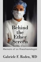 Behind the Ether Screen ebook by Gabriele F. Roden MD