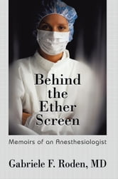Behind the Ether Screen - Memoirs of an Anesthesiologist ebook by Gabriele F. Roden MD