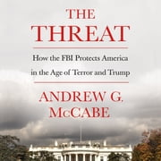 The Threat - How the FBI Protects America in the Age of Terror and Trump sesli kitap by Andrew G. McCabe