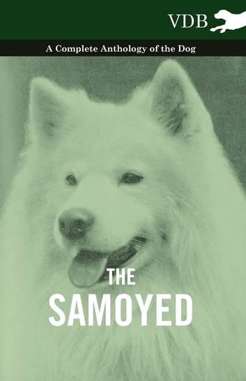 The Samoyed - A Complete Anthology of the Dog ebook by Various