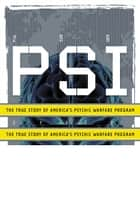 PSI Spies - The True Story of America's Psychic Warfare Program ebook by Jim Marrs