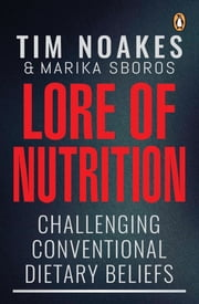 Lore of Nutrition - Challenging conventional dietary beliefs ebook by Tim Noakes