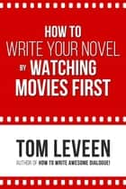 How to Write Your Novel By Watching Movies First ebook by