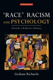 Race, Racism and Psychology, 2nd Edition - Towards a Reflexive History ebook by Graham Richards