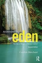Reinventing Eden - The Fate of Nature in Western Culture ebook by Carolyn Merchant