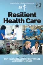 Resilient Health Care ebook by Professor Erik Hollnagel,Professor Jeffrey Braithwaite,Professor Robert L Wears,Professor Erik Hollnagel