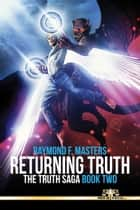 Returning Truth (The Truth Saga Book 2) ebook by Raymond F. Masters