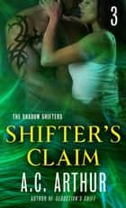 Shifter's Claim Part III - A Paranormal Shapeshifter Werejaguar Romance ebook by A. C. Arthur