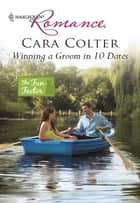 Winning a Groom in 10 Dates ebook by Cara Colter