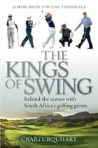 The Kings of Swing - Behind the Scenes with South Africa's Golfing Greats ebook by Craig Urquhart