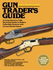 Gun Trader?s Guide, Thirty-Seventh Edition - A Comprehensive, Fully Illustrated Guide to Modern Collectible Firearms with Current Market Values ebook by Robert A. Sadowski