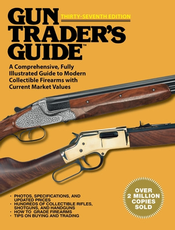 Gun Trader?s Guide, Thirty-Seventh Edition - A Comprehensive, Fully Illustrated Guide to Modern Collectible Firearms with Current Market Values ebook by