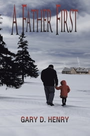 A Father First ebook by Gary D. Henry