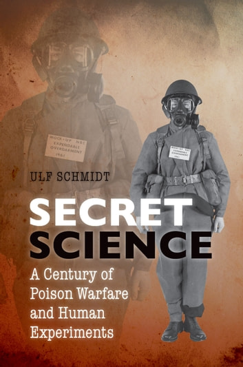 Secret Science - A Century of Poison Warfare and Human Experiments ebook by Ulf Schmidt