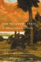 The Palmetto State - The Making of South Carolina ebook by Jack Bass, W. Scott Poole