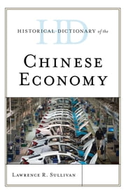 Historical Dictionary of the Chinese Economy ebook by Paul Curcio, Lawrence R. Sullivan