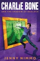 Charlie Bone and the Shadow of Badlock ebook by Jenny Nimmo