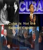 Cuba Is Not the Second China (And Other Essays) ebook by Martin Sandiford