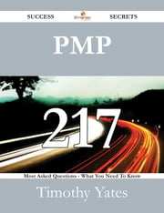 PMP 217 Success Secrets - 217 Most Asked Questions On PMP - What You Need To Know ebook by Timothy Yates