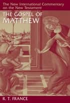 The Gospel of Matthew ebook by R. T. France