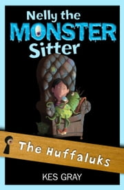 Nelly the Monster Sitter 7: The Huffaluks ebook by Kes Gray
