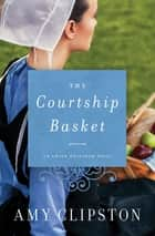 The Courtship Basket ebook by Amy Clipston