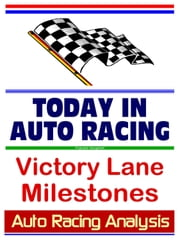 Auto Racing Analysis Today in Auto Racing: Victory Lane Milestones ebook by Progressive Management