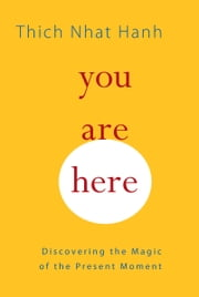 You Are Here - Discovering the Magic of the Present Moment ebook by Thich Nhat Hanh